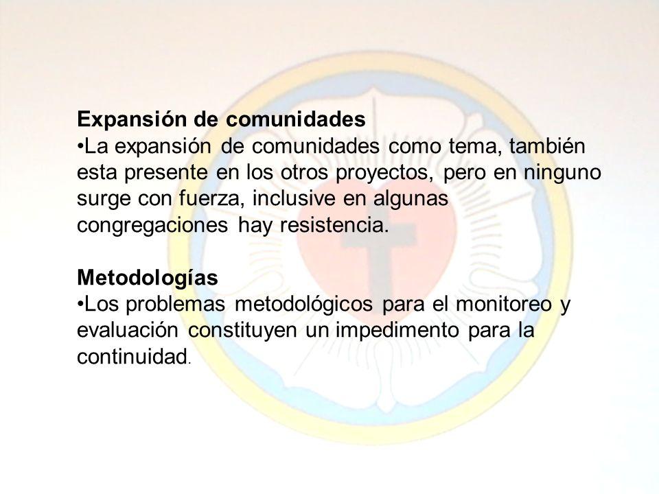 Expansión de comunidades La expansión de comunidades como tema, también esta presente en los otros proyectos, pero en ninguno surge con fuerza, inclusive en algunas congregaciones hay resistencia.