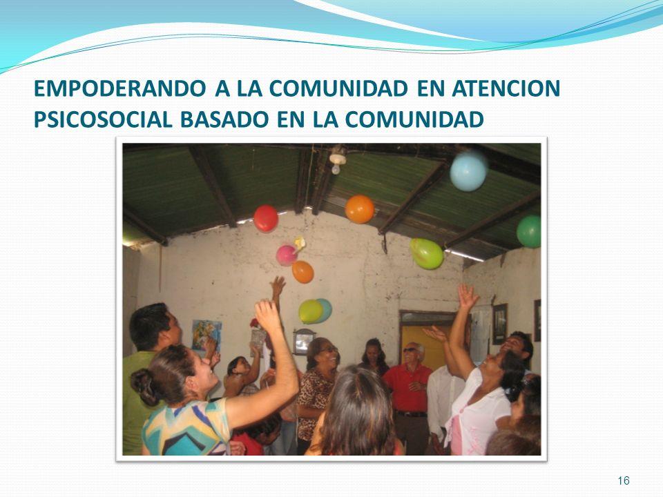 EMPODERANDO A LA COMUNIDAD EN ATENCION PSICOSOCIAL BASADO EN LA COMUNIDAD 16
