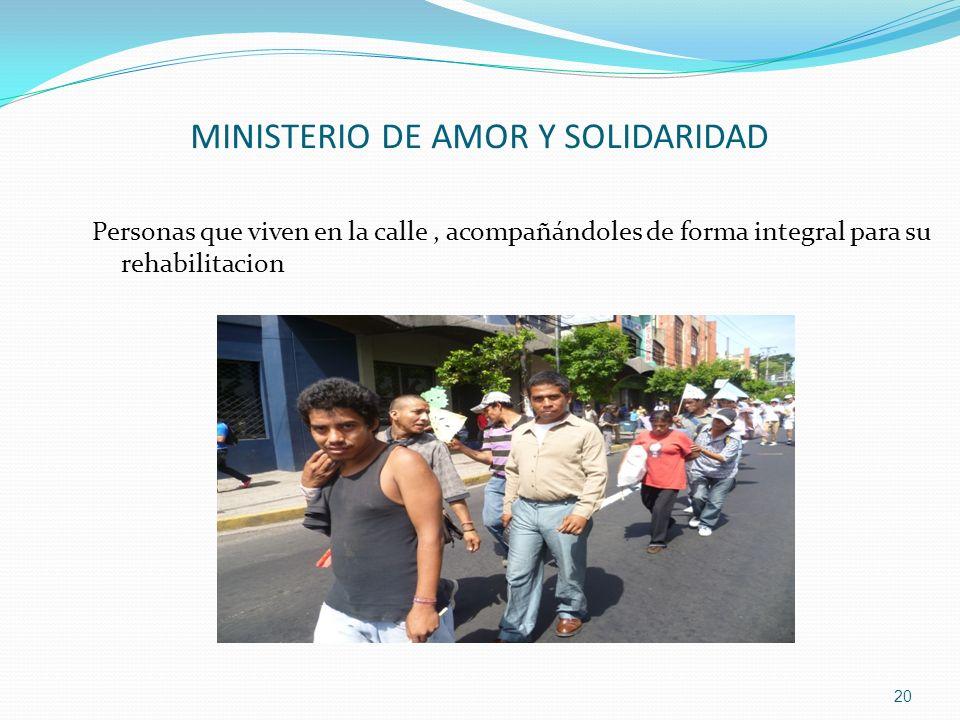 MINISTERIO DE AMOR Y SOLIDARIDAD Personas que viven en la calle, acompañándoles de forma integral para su rehabilitacion 20