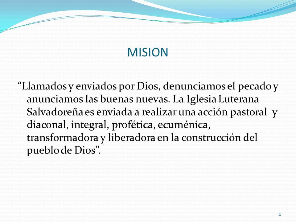 MISION Llamados y enviados por Dios, denunciamos el pecado y anunciamos las buenas nuevas. La Iglesia Luterana Salvadoreña es enviada a realizar una a
