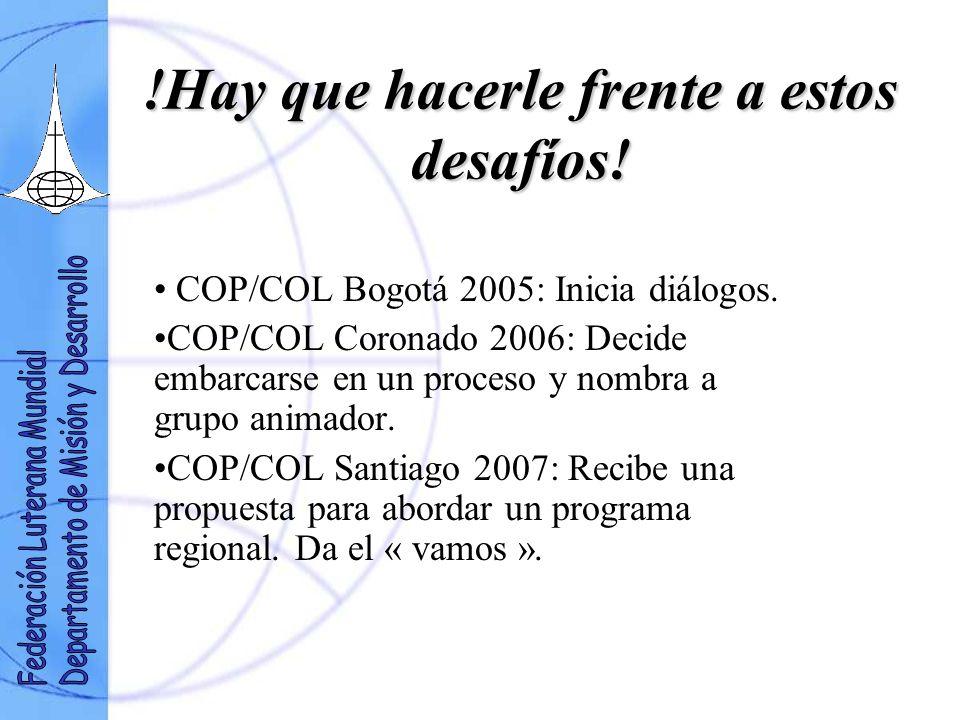 !Hay que hacerle frente a estos desafíos! COP/COL Bogotá 2005: Inicia diálogos. COP/COL Coronado 2006: Decide embarcarse en un proceso y nombra a grup