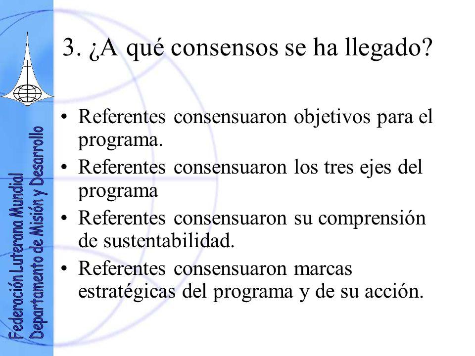 3. ¿A qué consensos se ha llegado? Referentes consensuaron objetivos para el programa. Referentes consensuaron los tres ejes del programa Referentes c