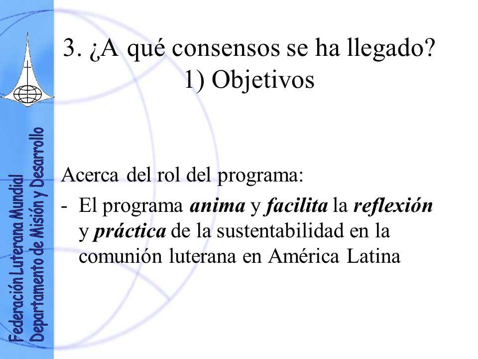 3. ¿A qué consensos se ha llegado? 1) Objetivos Acerca del rol del programa: -El programa anima y facilita la reflexión y práctica de la sustentabilid