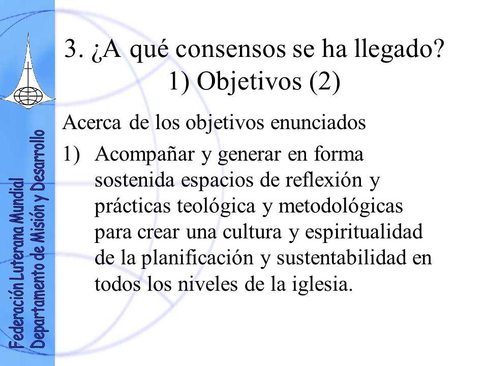 3. ¿A qué consensos se ha llegado? 1) Objetivos (2) Acerca de los objetivos enunciados 1)Acompañar y generar en forma sostenida espacios de reflexión