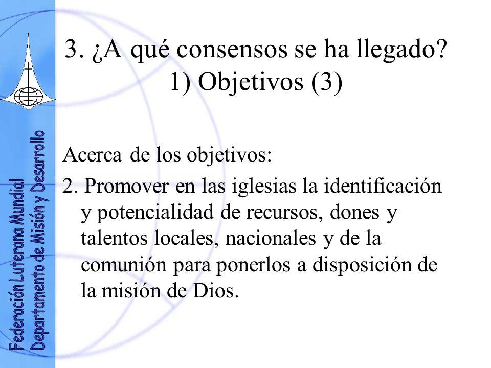 3. ¿A qué consensos se ha llegado? 1) Objetivos (3) Acerca de los objetivos: 2. Promover en las iglesias la identificación y potencialidad de recursos