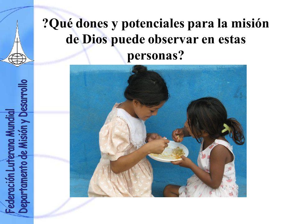 ?Qué dones y potenciales para la misión de Dios puede observar en estas personas?