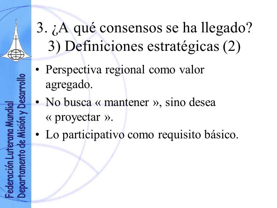 3. ¿A qué consensos se ha llegado? 3) Definiciones estratégicas (2) Perspectiva regional como valor agregado. No busca « mantener », sino desea « proy