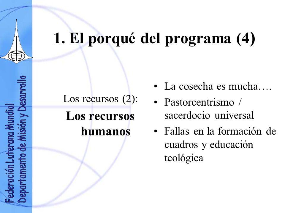 1. El porqué del programa (4 ) Los recursos (2): Los recursos humanos La cosecha es mucha…. Pastorcentrismo / sacerdocio universal Fallas en la formac