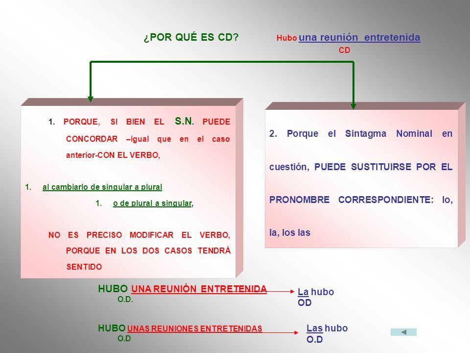 1. PORQUE, SI BIEN EL S.N. PUEDE CONCORDAR –igual que en el caso anterior-CON EL VERBO, 1.al cambiarlo de singular a plural 1.o de plural a singular,