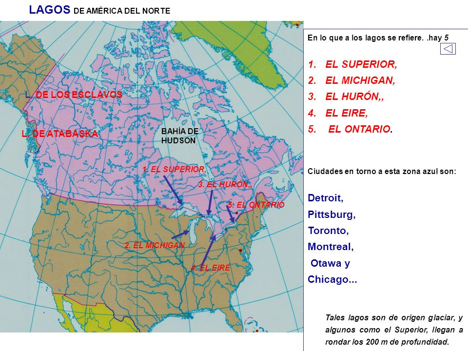 En lo que a los lagos se refiere..hay 5 1.EL SUPERIOR, 2.EL MICHIGAN, 3.EL HURÓN,, 4.EL EIRE, 5. EL ONTARIO. Ciudades en torno a esta zona azul son: D