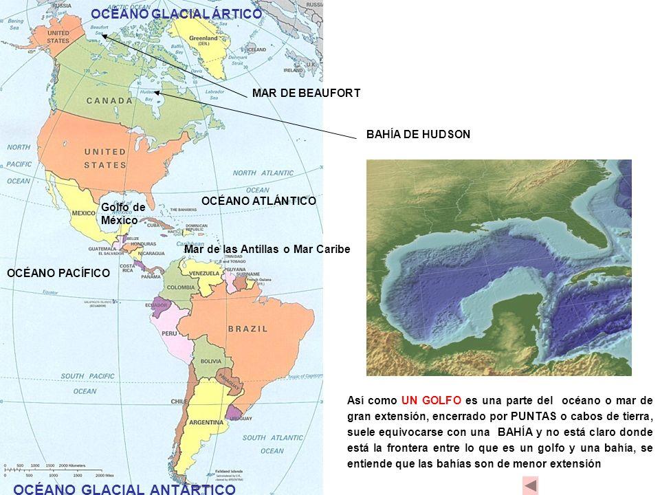OCÉANO GLACIAL ÁRTICO OCÉANO PACÍFICO OCÉANO ATLÁNTICO Golfo de México MAR DE BEAUFORT Mar de las Antillas o Mar Caribe OCÉANO GLACIAL ANTÁRTICO Así c