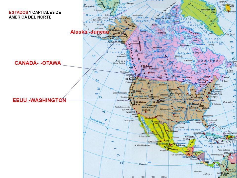 CANADÁ- -OTAWA EEUU -WASHINGTON Alaska -Juneau ESTADOS Y CAPITALES DE AMÉRICA DEL NORTE