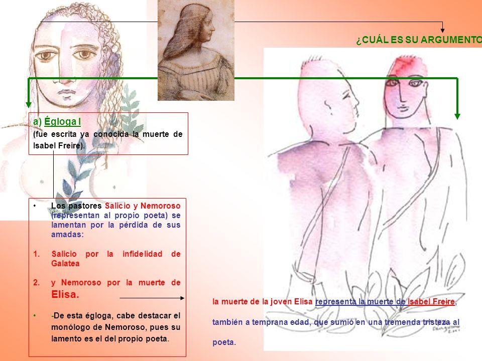 13 a) Égloga I (fue escrita ya conocida la muerte de Isabel Freire). ¿CUÁL ES SU ARGUMENTO? Los pastores Salicio y Nemoroso (representan al propio poe