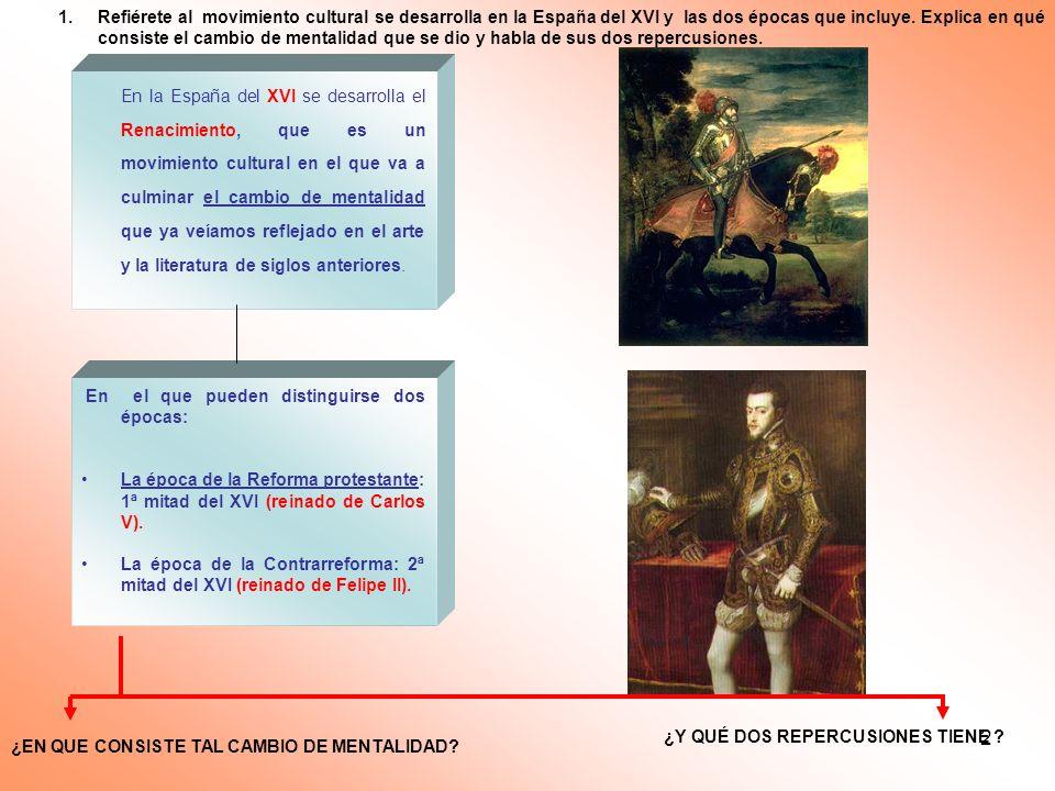 2 En la España del XVI se desarrolla el Renacimiento, que es un movimiento cultural en el que va a culminar el cambio de mentalidad que ya veíamos ref