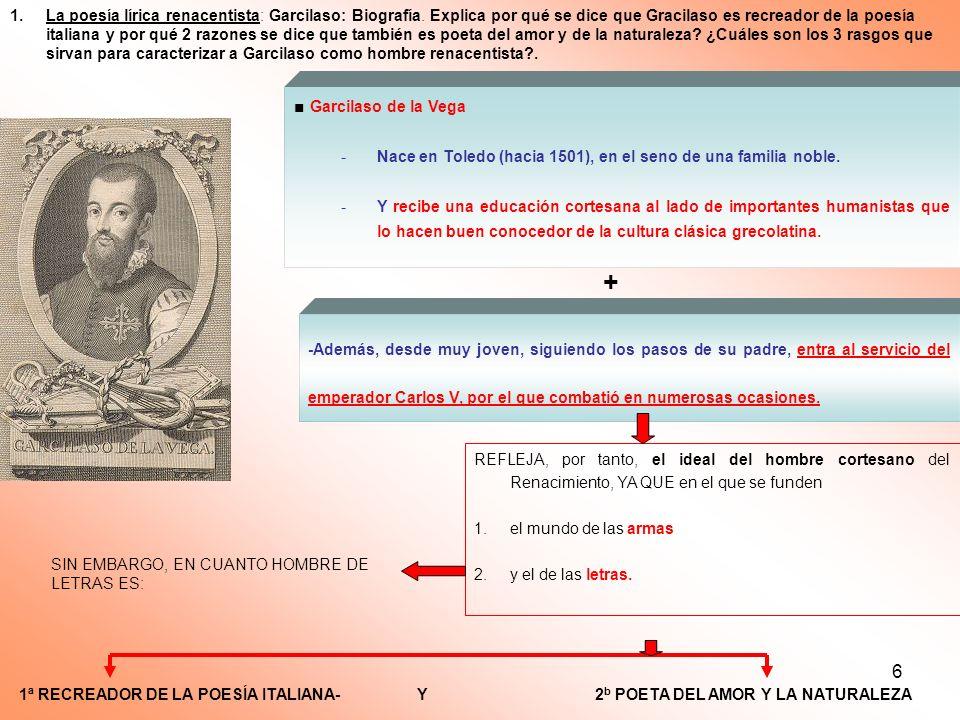 6 Garcilaso de la Vega -Nace en Toledo (hacia 1501), en el seno de una familia noble. -Y recibe una educación cortesana al lado de importantes humanis