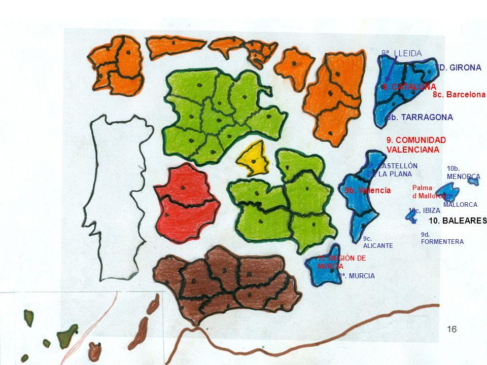 8. CATALUÑA 8ª. LLEIDA 8b. TARRAGONA 8c. Barcelona 7D. GIRONA 9. COMUNIDAD VALENCIANA 9ª. CASTELLÓN DE LA PLANA 9b. Valencia 9c. ALICANTE 10. BALEARES