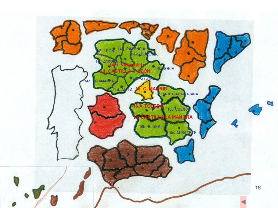 14. CASTILLA Y LEÓN 15. C. MADRID 16. CASTILLA LA MANCHA 14ª. LEÓN 14b. ZAMORA 14c. SALAMANCA 14d. ÁVILA 14 e. SEGOVIA 14f. SORIA 14.g. BURGOS. 14h. P
