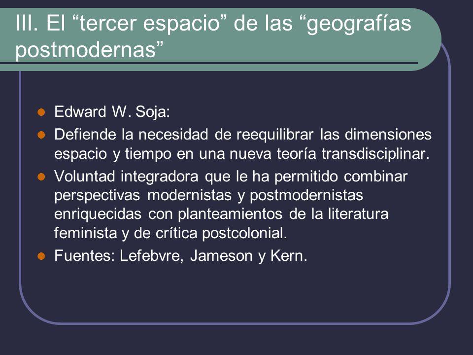 III.El tercer espacio de las geografías postmodernas Avance hacia una teoría del tercer espacio.