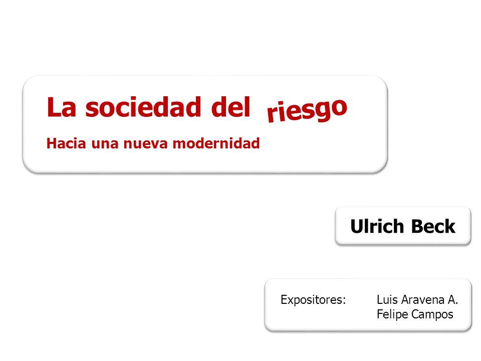 La sociedad del Hacia una nueva modernidad Ulrich Beck riesgo Expositores: Luis Aravena A.