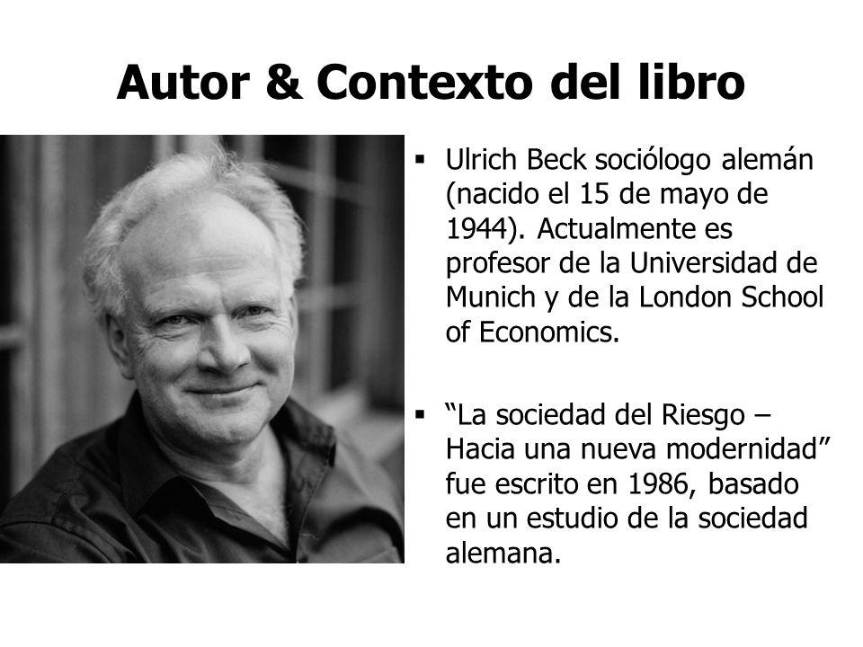Autor & Contexto del libro Ulrich Beck sociólogo alemán (nacido el 15 de mayo de 1944).