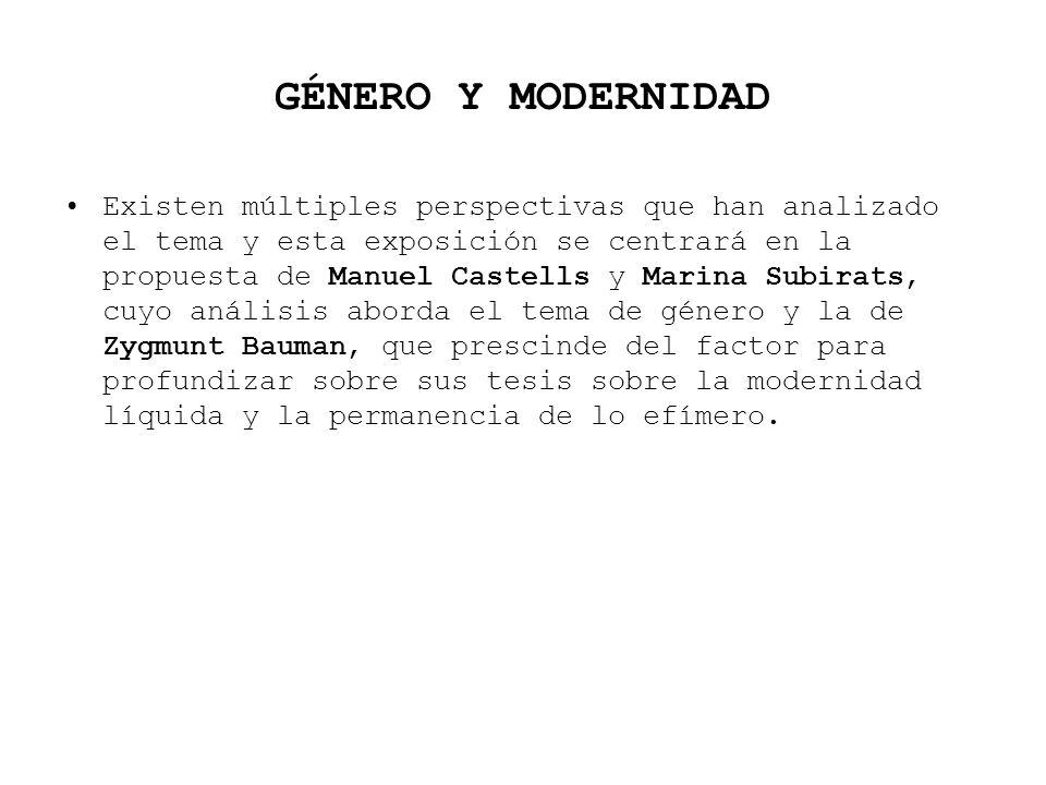 GÉNERO Y MODERNIDAD Existen múltiples perspectivas que han analizado el tema y esta exposición se centrará en la propuesta de Manuel Castells y Marina