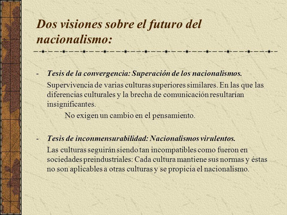 Dos visiones sobre el futuro del nacionalismo: -Tesis de la convergencia: Superación de los nacionalismos. Supervivencia de varias culturas superiores