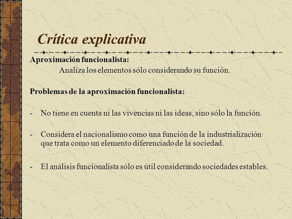 Crítica explicativa Aproximación funcionalista: Analiza los elementos sólo considerando su función. Problemas de la aproximación funcionalista: -No ti