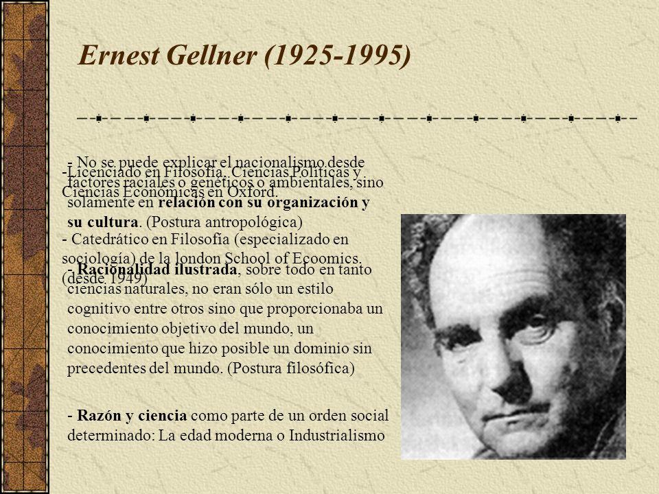 Ernest Gellner (1925-1995) -Licenciado en Filosofía, Ciencias Políticas y Ciencias Económicas en Oxford. - Catedrático en Filosofía (especializado en