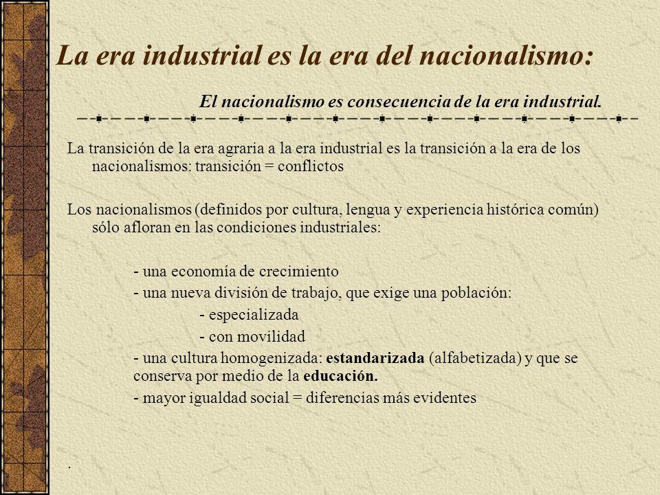 La era industrial es la era del nacionalismo: El nacionalismo es consecuencia de la era industrial. La transición de la era agraria a la era industria
