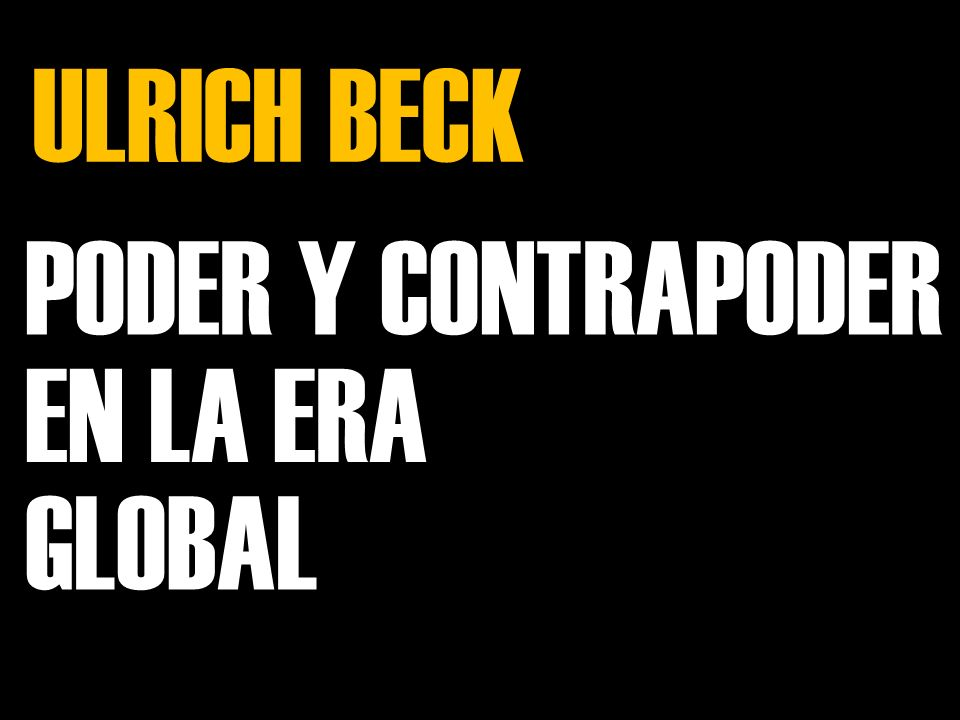 ULRICH BECK PODER Y CONTRAPODER EN LA ERA GLOBAL