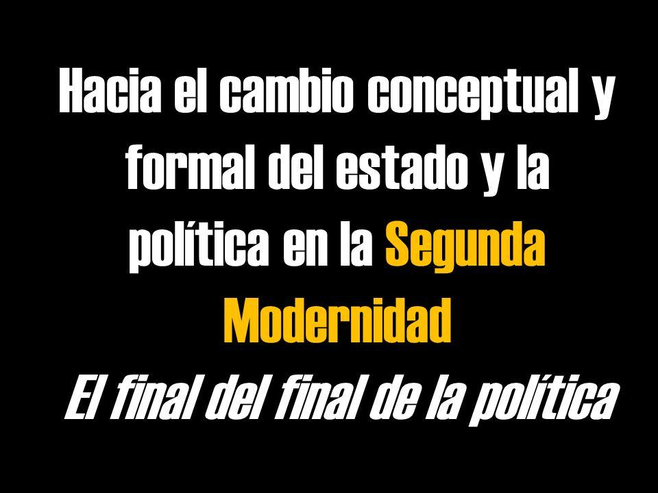 Hacia el cambio conceptual y formal del estado y la política en la Segunda Modernidad El final del final de la política