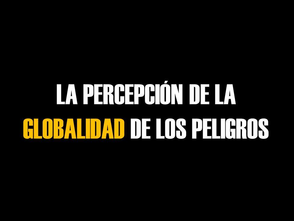 LA PERCEPCIÓN DE LA GLOBALIDAD DE LOS PELIGROS