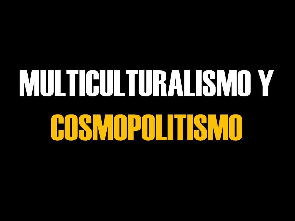 MULTICULTURALISMO Y COSMOPOLITISMO
