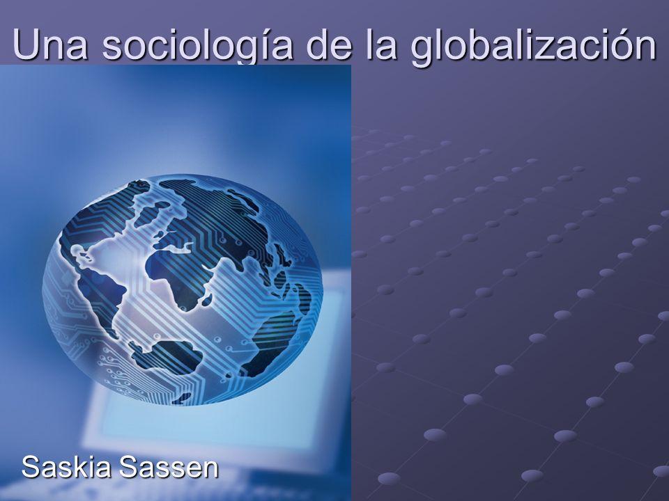 Una sociología de la globalización Saskia Sassen