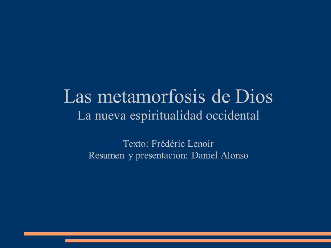 Las metamorfosis de Dios La nueva espiritualidad occidental Texto: Frédéric Lenoir Resumen y presentación: Daniel Alonso