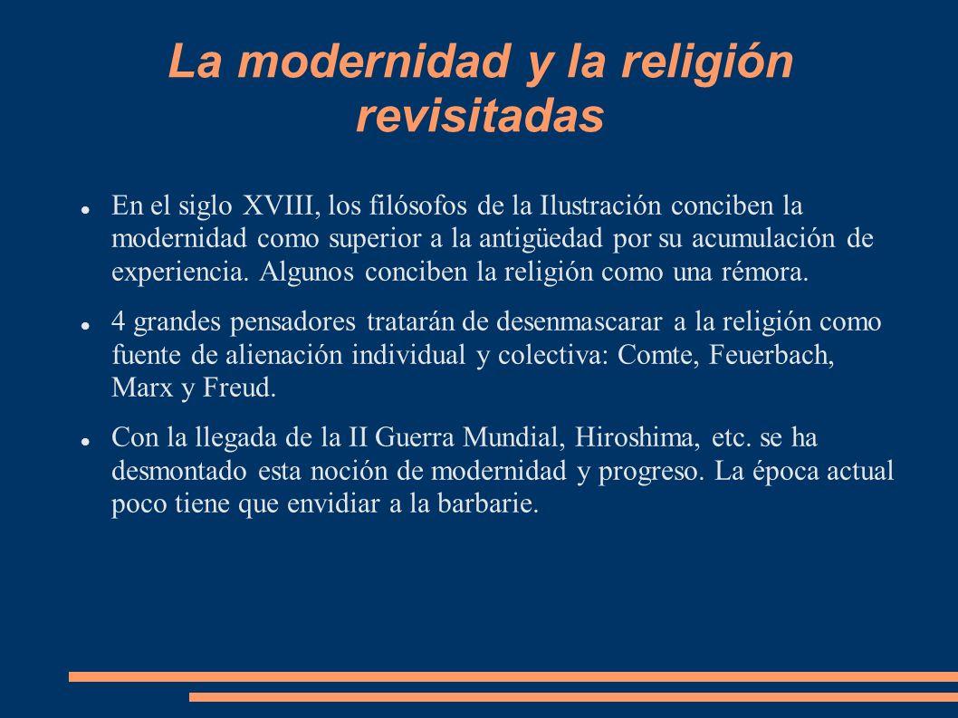 La modernidad y la religión revisitadas En el siglo XVIII, los filósofos de la Ilustración conciben la modernidad como superior a la antigüedad por su