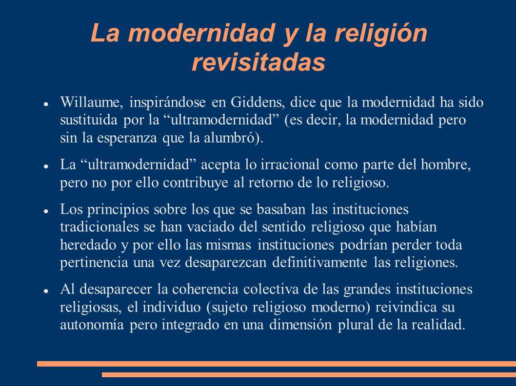 La modernidad y la religión revisitadas Willaume, inspirándose en Giddens, dice que la modernidad ha sido sustituida por la ultramodernidad (es decir,