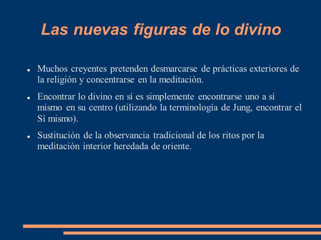 Las nuevas figuras de lo divino Muchos creyentes pretenden desmarcarse de prácticas exteriores de la religión y concentrarse en la meditación. Encontr