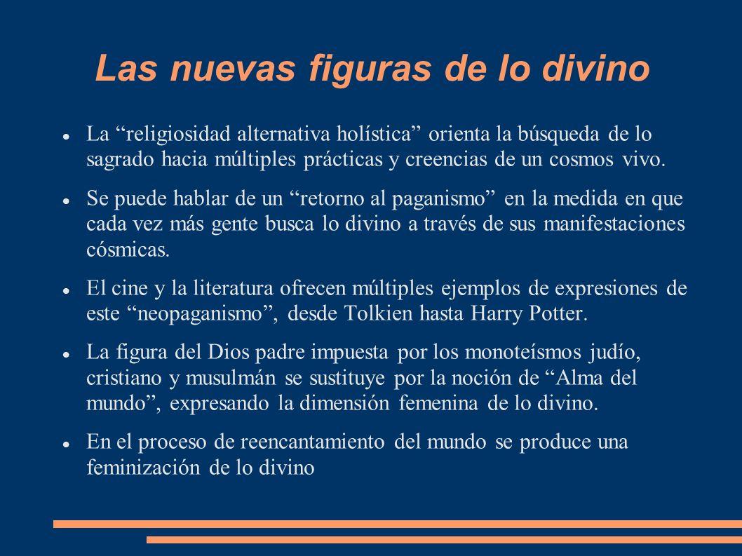 Las nuevas figuras de lo divino La religiosidad alternativa holística orienta la búsqueda de lo sagrado hacia múltiples prácticas y creencias de un co