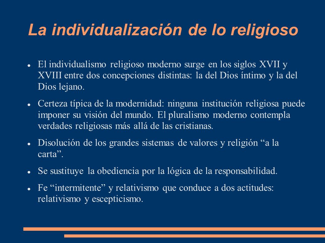 La individualización de lo religioso El individualismo religioso moderno surge en los siglos XVII y XVIII entre dos concepciones distintas: la del Dio