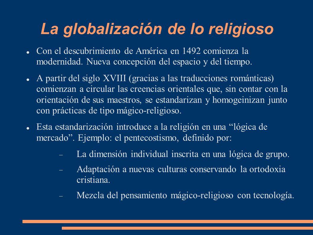 La globalización de lo religioso Las religiones en el ámbito global se caracterizan por aceptar nuevas mezclas y sincretismos.