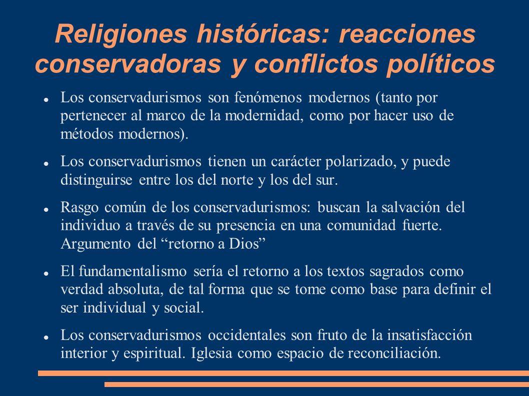 Religiones históricas: reacciones conservadoras y conflictos políticos Conservadurismo y fundamentalismo religioso son inseparables de la modernidad por el propio hecho de declararsecontramodernos.