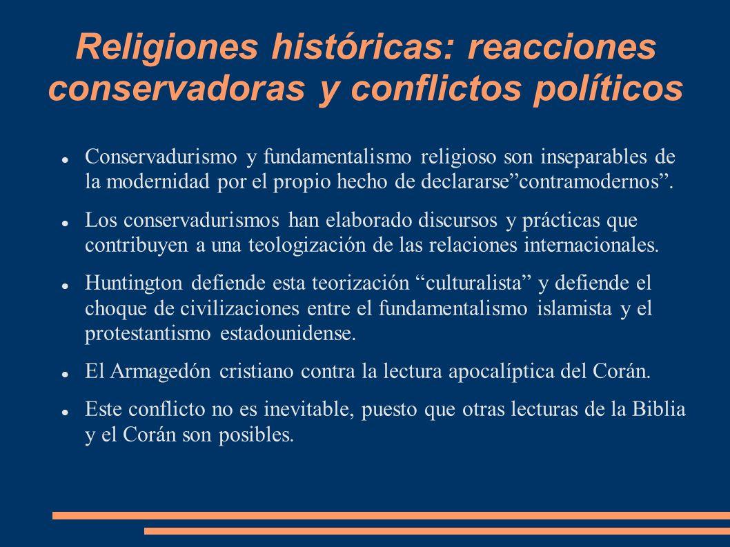 Religiones históricas: reacciones conservadoras y conflictos políticos Conservadurismo y fundamentalismo religioso son inseparables de la modernidad p