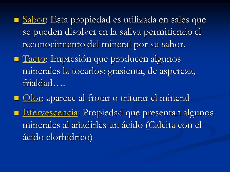 Sabor: Esta propiedad es utilizada en sales que se pueden disolver en la saliva permitiendo el reconocimiento del mineral por su sabor. Sabor: Esta pr
