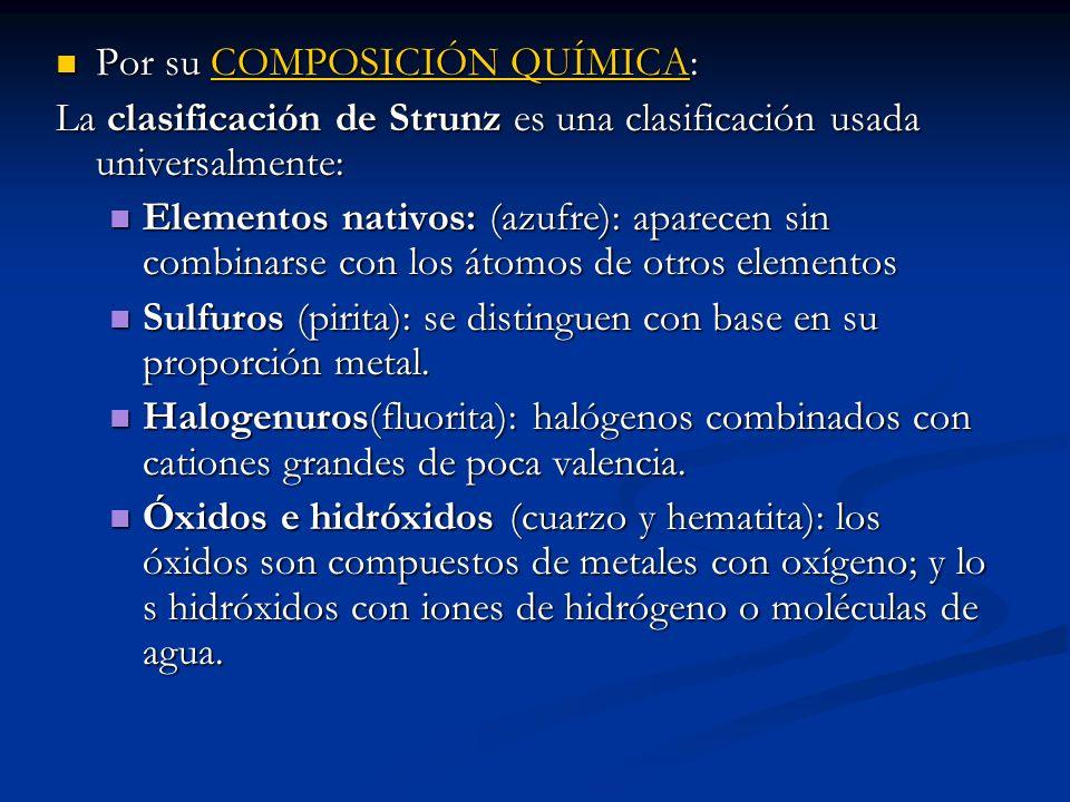 Por su COMPOSICIÓN QUÍMICA: Por su COMPOSICIÓN QUÍMICA: La clasificación de Strunz es una clasificación usada universalmente: Elementos nativos: (azuf