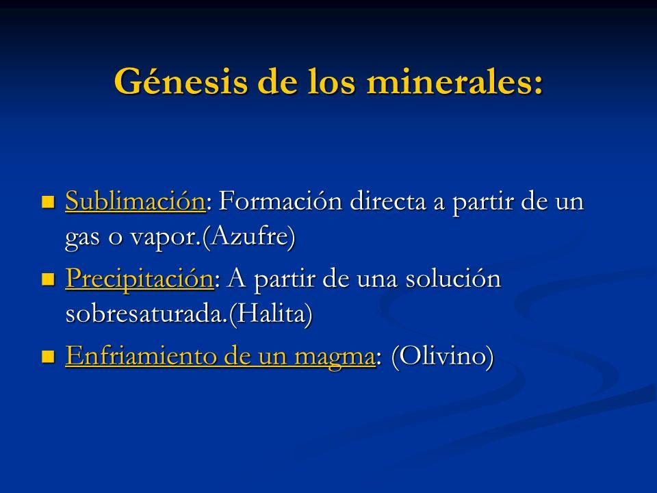 Génesis de los minerales: Sublimación: Formación directa a partir de un gas o vapor.(Azufre) Sublimación: Formación directa a partir de un gas o vapor