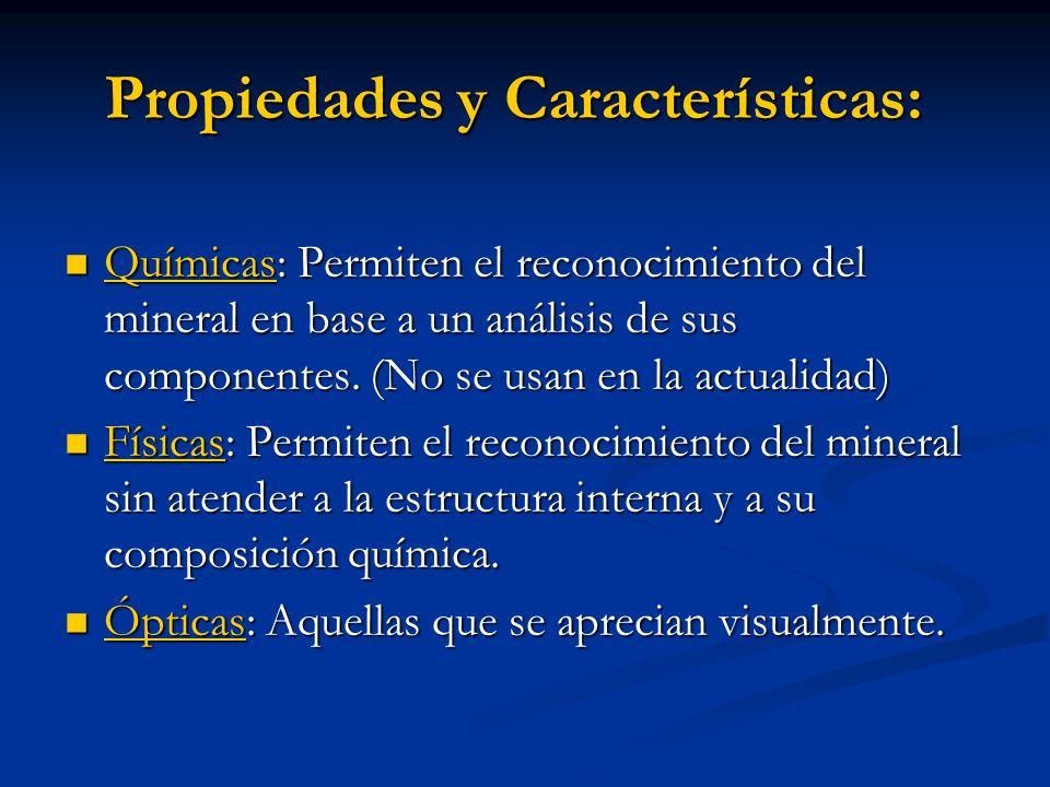 Propiedades y Características: Químicas: Permiten el reconocimiento del mineral en base a un análisis de sus componentes. (No se usan en la actualidad