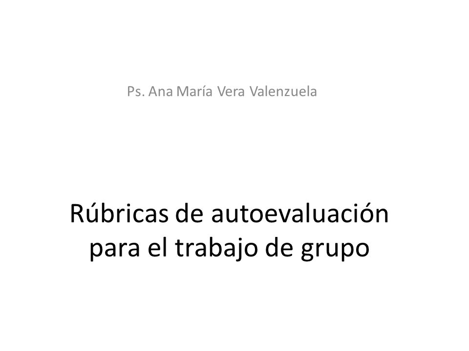 Rúbricas de autoevaluación para el trabajo de grupo Ps. Ana María Vera Valenzuela
