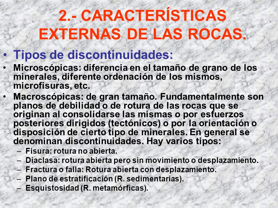 2.- CARACTERÍSTICAS EXTERNAS DE LAS ROCAS. Tipos de discontinuidades: Microscópicas: diferencia en el tamaño de grano de los minerales, diferente orde