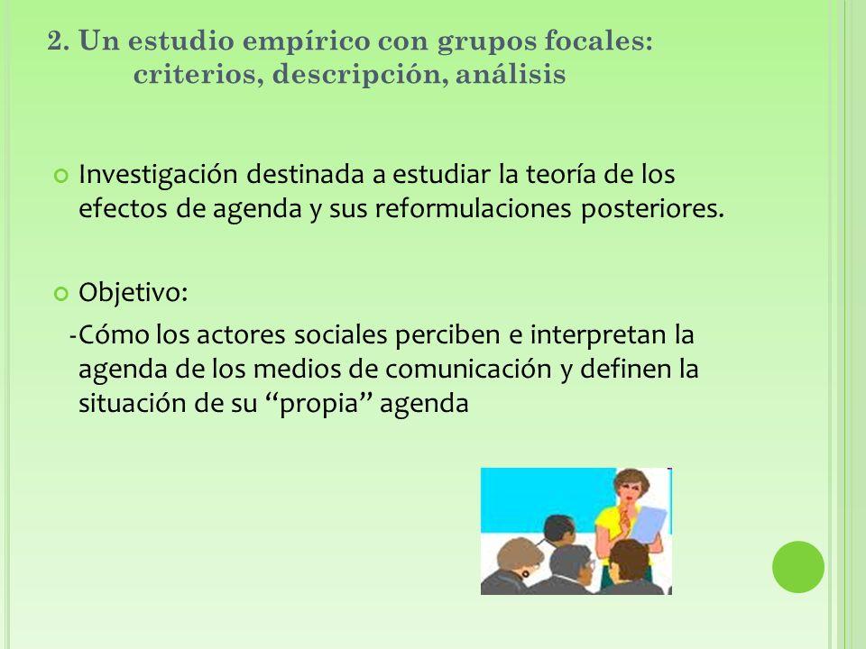2. Un estudio empírico con grupos focales: criterios, descripción, análisis Investigación destinada a estudiar la teoría de los efectos de agenda y su